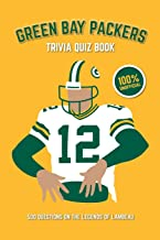 Green Bay Packers Trivia Quiz Book: 500 Questions on the Legends of Lambeau