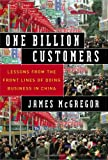 One Billion Customers: Lessons from the Front Lines of Doing Business in China (Wall Street Journal Book) - James McGregor