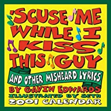 Excuse Me While I Kiss This Guy 2001 Calendar: And Other Misheard Lyrics