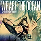 Songtexte von We Are the Ocean - Maybe Today, Maybe Tomorrow