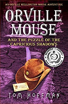 Orville Mouse and the Puzzle of the Capricious Shadows (Orville Wellington Mouse Adventures Book 3) by [Tom Hoffman]