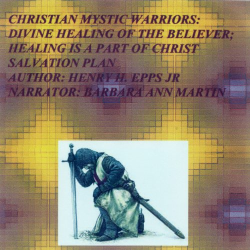 Christian Mystic Warriors: Divine Healing of the Believer: Healing Is a Part of Christ Salvation Plan audiobook cover art