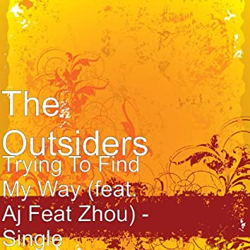 Trying to Find My Way (feat. AJ feat Zhou)
