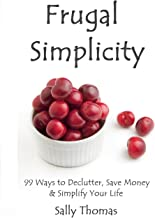 Frugal Simplicity: 99 Ways to Declutter, Save Money & Simplify Your Life (English Edition)