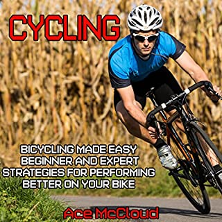 Cycling: Bicycling Made Easy     Beginner and Expert Strategies for Performing Better on Your Bike              By:                                                                                                                                 Ace McCloud                               Narrated by:                                                                                                                                 Joshua Mackey                      Length: 2 hrs and 32 mins     33 ratings     Overall 3.9