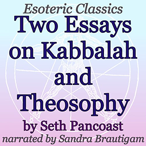 Two Essays on Kabbalah and Theosophy     Esoteric Classics              By:                                                                                                                                 Seth Pancoast                               Narrated by:                                                                                                                                 Sandra Brautigam                      Length: 40 mins     Not rated yet     Overall 0.0