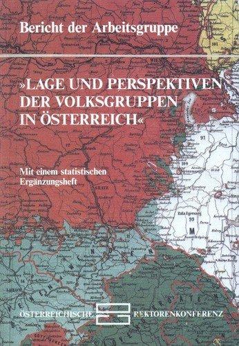 Lage und Perspektiven der Volksgruppen in Österreich: Teil 1: Arbeitsbericht. Teil 2: Statistisches Ergänzungsheft / Arbeitsbericht