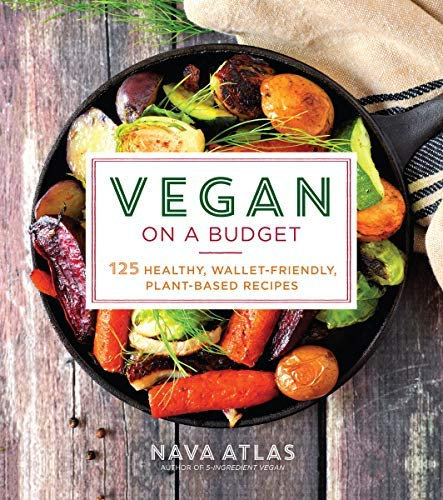 Vegan on a Budget: 125 Healthy, Wallet-Friendly, Plant-Based Recipes