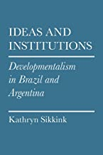 Ideas and Institutions: Developmentalism in Brazil and Argentina