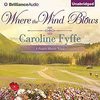 Where the Wind Blows     A Prairie Hearts Novel, Book 1              By:                                                                                                                                 Caroline Fyffe                               Narrated by:                                                                                                                                 Phil Gigante                      Length: 8 hrs and 35 mins     693 ratings     Overall 4.3