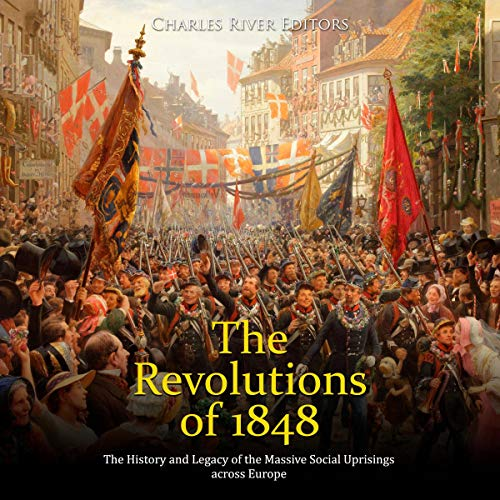 The Revolutions of 1848 Audiobook By Charles River Editors cover art