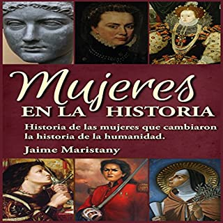 Mujeres en la Historia: Historia de las mujeres que cambiaron la historia de la humanidad [Women in History]                   By:                                                                                                                                 Jaime Maristany                               Narrated by:                                                                                                                                 Hans Yunda                      Length: 2 hrs and 48 mins     6 ratings     Overall 3.3