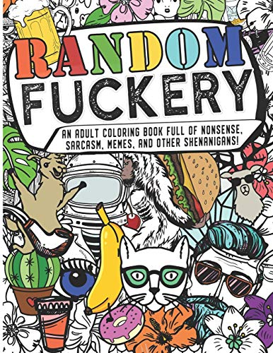 Random Fuckery | An Adult Coloring Book Full of Nonsense, Sarcasm, Memes, and other Shenanigans
