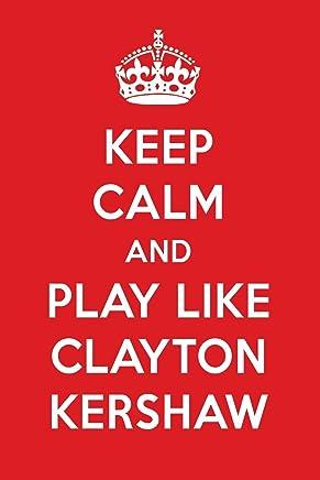 Keep Calm And Play Like Clayton Kershaw: Clayton Kershaw Designer Notebook