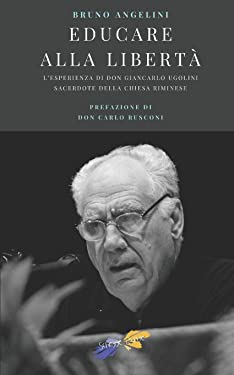 Educare alla libertà: L'esperienza di don Giancarlo Ugolini, sacerdote della Chiesa riminese (Italian Edition)