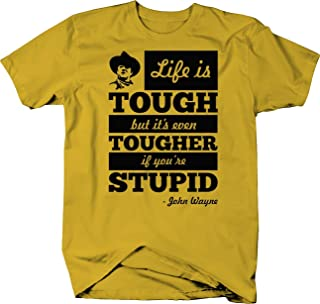 Life is Tough Tougher if Stupid John Wayne Color T Shirt for Men