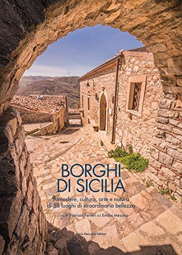Borghi di Sicilia. Atmosfere, cultura, arte e natura di 58 luoghi di straordinaria bellezza