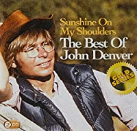 Sunshine On My Shoulders: The Best Of John Denver (Sony Gold Series)