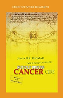 Rudolf Breuss cancer cure correctly applied: Guide to cancer treatment