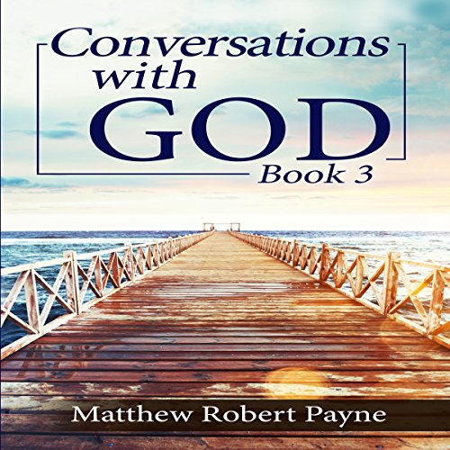 Conversations with God, Book 3: Let's Get Real!                   By:                                                                                                                                 Matthew Robert Payne                               Narrated by:                                                                                                                                 Jordan Ring                      Length: 1 hr and 40 mins     1 rating     Overall 5.0