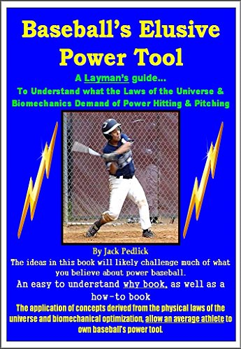 Baseball's Elusive Power Tool: A Layman's guide… To Understand what the Laws of the Universe & Biomechanics Demand of Power Hitting & Pitching (English Edition)