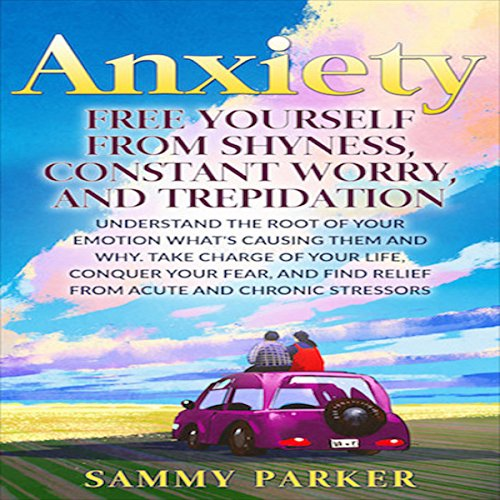 Anxiety     Free Yourself from Shyness, Constant Worry, and Trepidation              By:                                                                                                                                 Sammy Parker                               Narrated by:                                                                                                                                 Richard G. Briggs                      Length: 1 hr and 8 mins     11 ratings     Overall 4.9