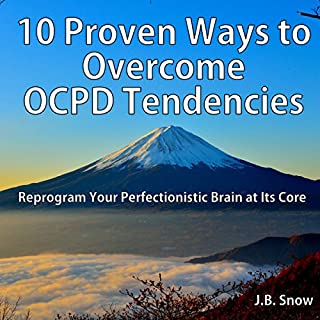 10 Proven Ways to Overcome OCPD Tendencies: Reprogram Your Perfectionistic Brain at Its Core     Transcend Mediocrity, Book 114              By:                                                                                                                                 J.B. Snow                               Narrated by:                                                                                                                                 Carl Moore                      Length: 22 mins     Not rated yet     Overall 0.0