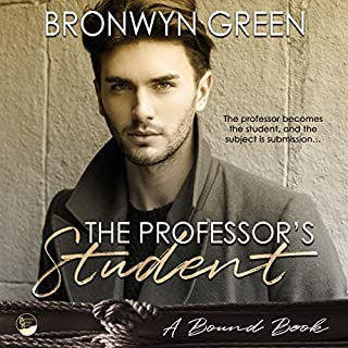 The Professor's Student     Bound, Volume 3              By:                                                                                                                                 Bronwyn Green                               Narrated by:                                                                                                                                 Tatiana Sokolov                      Length: 5 hrs and 58 mins     12 ratings     Overall 4.0