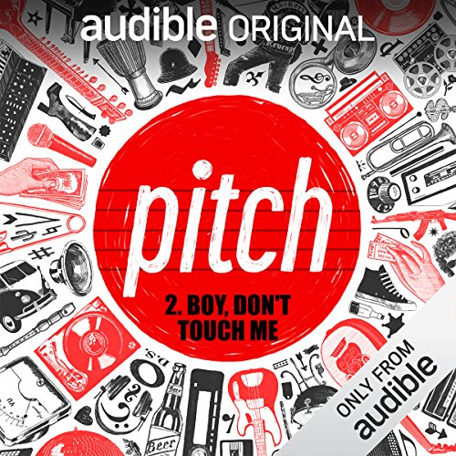 Ep. 2: Boy, Don't Touch Me (Pitch) audiobook cover art