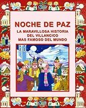 NOCHE DE PAZ: LA MARAVILLOSA HISTORIA DEL VILLANCICO MAS FAMOSO DEL MUNDO: ¡UN LIBRO MUY ESPECIAL PARA NIÑOS... Y ADULTOS ...
