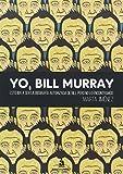 Yo, Bill Murray: Esto iba a ser la biografía autorizada de Bill pero no lo en (PERSONAJES)
