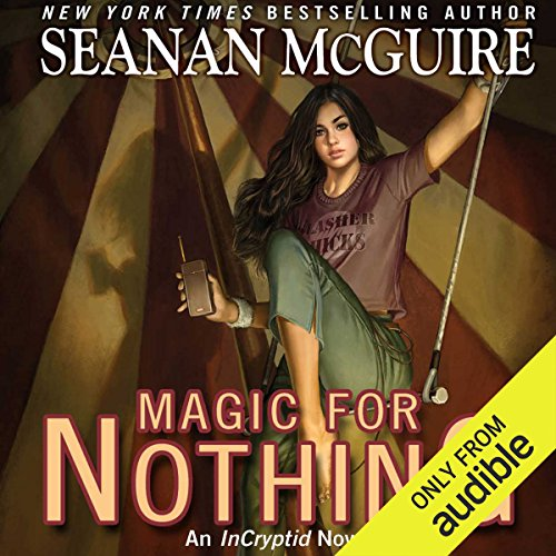 Magic for Nothing     An InCryptid Novel, Book 6              By:                                                                                                                                 Seanan McGuire                               Narrated by:                                                                                                                                 Emily Bauer                      Length: 12 hrs and 41 mins     407 ratings     Overall 4.6