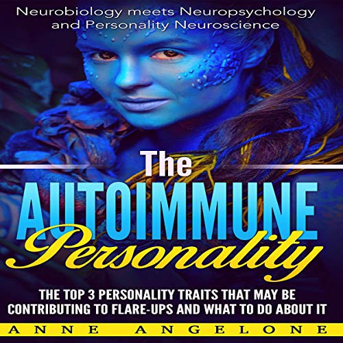 The Autoimmune Personality: The Top 3 Traits That May Be Contributing to Flare-Ups and What to Do About It audiobook cover art