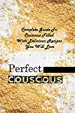 Perfect Couscous: Complete Guide To Couscous Filled With Delicious Recipes You Will Love: Couscous Dinner Recipes (English Edition)
