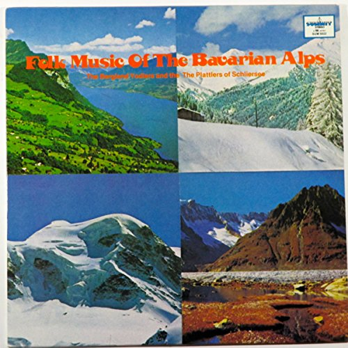 Folk Music of the Bavarian Alps: The Bergland Yodlers and the Plattlers of Schliersee.