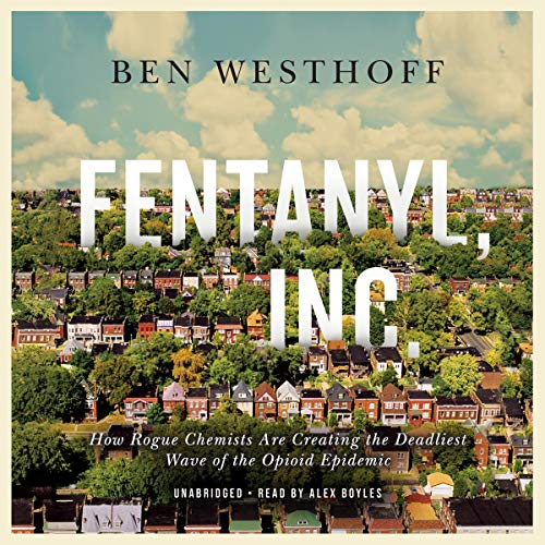 Fentanyl, Inc. Audiobook By Ben Westhoff cover art