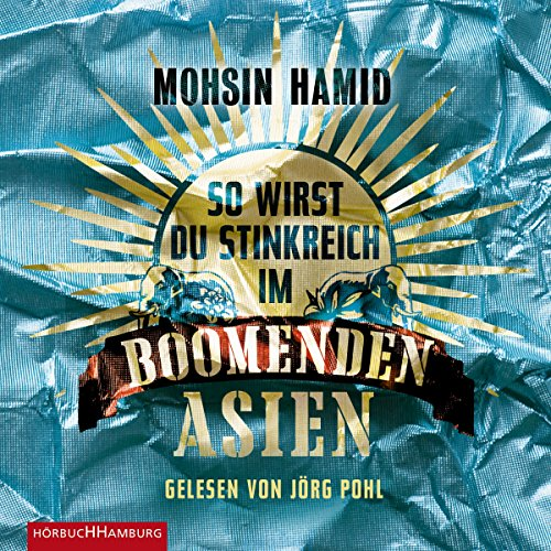 So wirst du stinkreich im boomenden Asien                   By:                                                                                                                                 Mohsin Hamid                               Narrated by:                                                                                                                                 Jörg Pohl                      Length: 4 hrs and 43 mins     Not rated yet     Overall 0.0