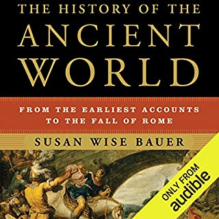 The History of the Ancient World     From the Earliest Accounts to the Fall of Rome              Written by:                                                                                                                                 Susan Wise Bauer                               Narrated by:                                                                                                                                 John Lee                      Length: 26 hrs and 20 mins     2 ratings     Overall 3.0
