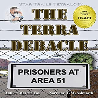 The Terra Debacle: Prisoners at Area 51      Star Trails Tetralogy, Book 7              By:                                                                                                                                 Marcha Fox                               Narrated by:                                                                                                                                 T. W. Ashworth                      Length: 8 hrs and 58 mins     15 ratings     Overall 4.1