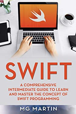 Swift: A Comprehensive Intermediate Guide to Learn and Master the Concept of Swift Programming