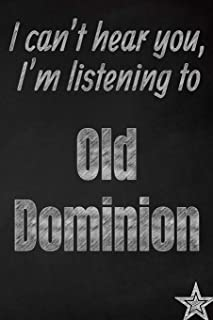 I can't hear you, I'm listening to Old Dominion creative writing lined journal: Promoting band fandom and music creativity through journaling…one day at a time (Bands series)