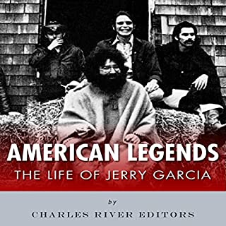 American Legends: The Life of Jerry Garcia                   By:                                                                                                                                 Charles River Editors                               Narrated by:                                                                                                                                 Violet Meadow                      Length: 1 hr and 13 mins     6 ratings     Overall 2.7