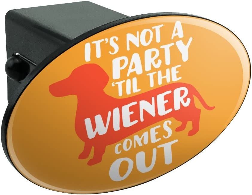 Graphics and More Its Not a Party til Wiener Comes Out Dachshund Dog Funny Oval Tow Hitch Cover Trailer Plug Insert 1 1//4 inch 1.25
