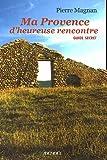Ma Provence d'heureuse rencontre - Guide secret