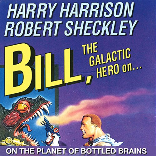 Bill, the Galactic Hero: The Planet of Bottled Brains audiobook cover art