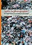 Après la photographie? De l'image argentique à la révolution numérique