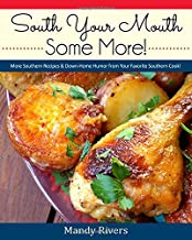 South Your Mouth Some More!: More Southern Recipes& Down-home Humor from Your Favorite Southern Cook!