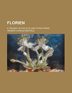 Florien; A Tragedy in Five Acts and Other Poems