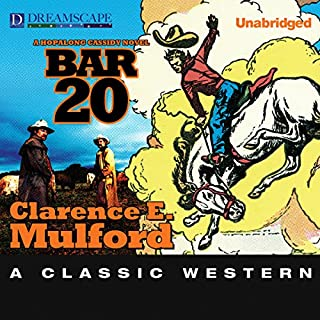 Bar-20     A Hopalong Cassidy Novel              By:                                                                                                                                 Clarence E. Mulford                               Narrated by:                                                                                                                                 R. C. Bray                      Length: 6 hrs and 14 mins     16 ratings     Overall 3.9