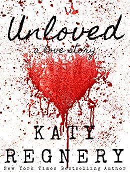 Unloved, a love story by [Katy Regnery]